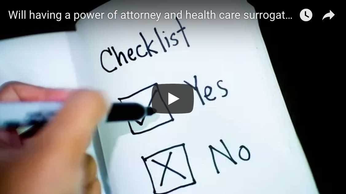 Will having a power of attorney and health care surrogate in place prevent the need